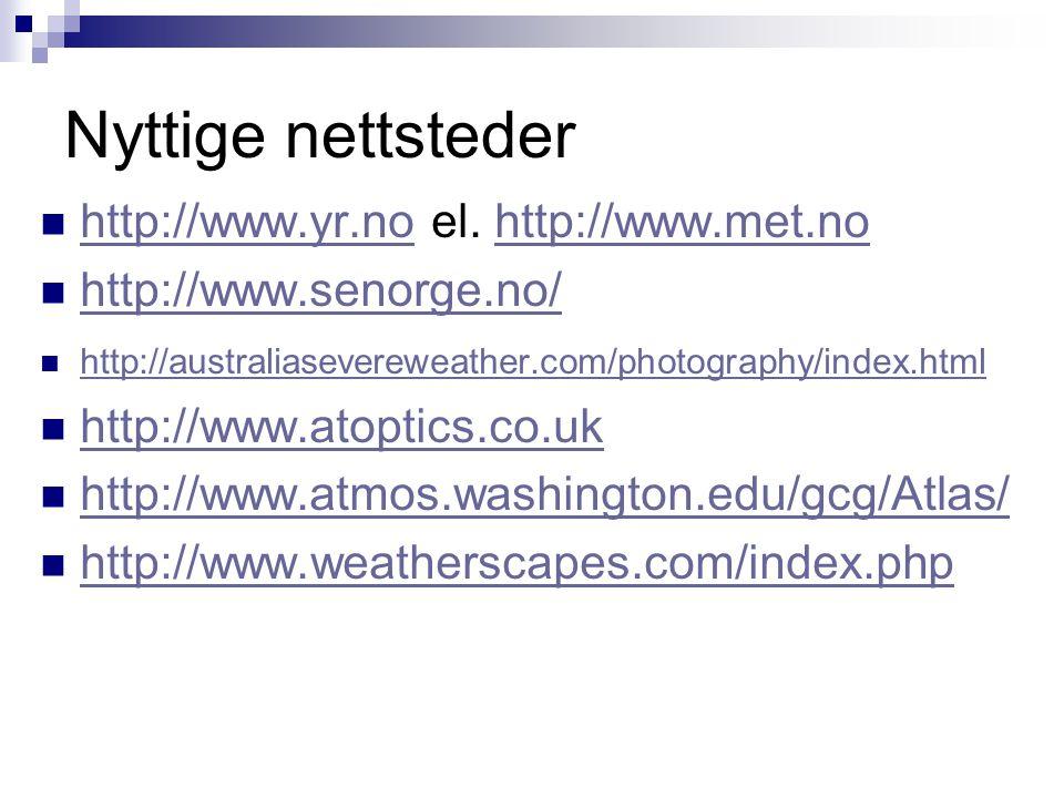 Nyttige nettsteder http://www.yr.no el. http://www.met.no