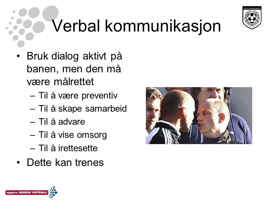 Verbal kommunikasjon Bruk dialog aktivt på banen, men den må være målrettet. Til å være preventiv.