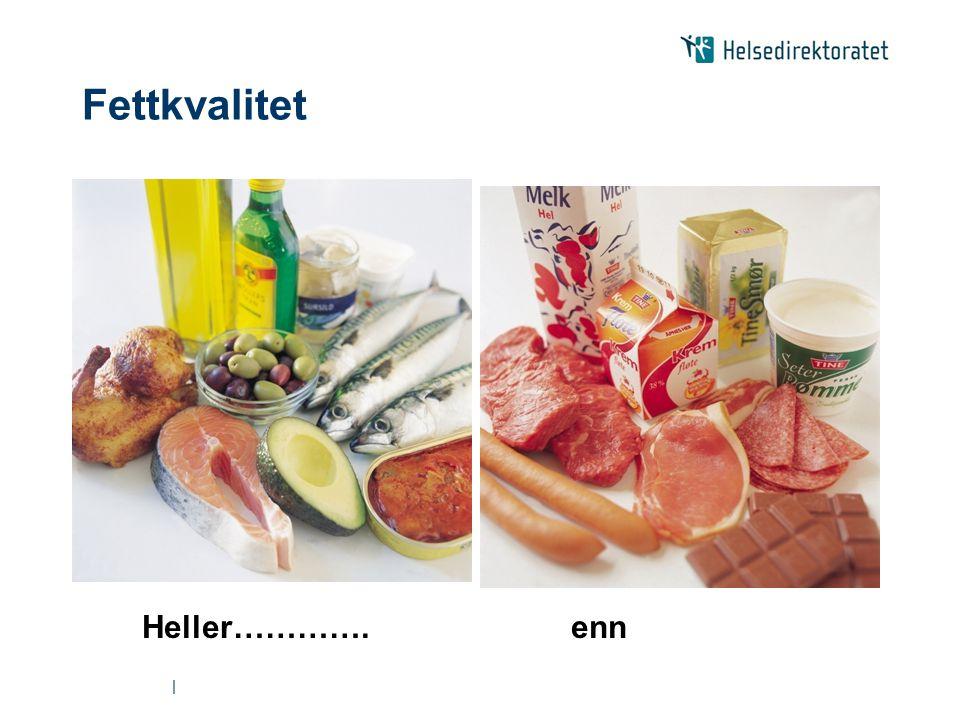 Fettkvalitet Heller…………. enn |