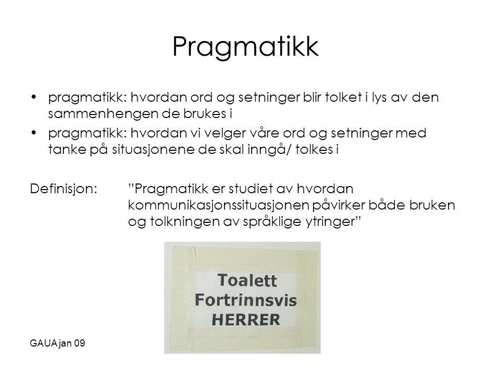 Pragmatikk pragmatikk: hvordan ord og setninger blir tolket i lys av den sammenhengen de brukes i.