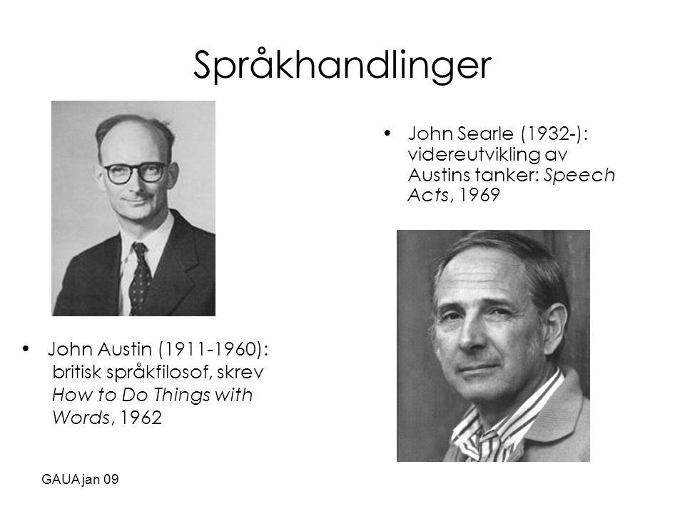 Språkhandlinger John Searle (1932-): videreutvikling av Austins tanker: Speech Acts, 1969. John Austin (1911-1960):