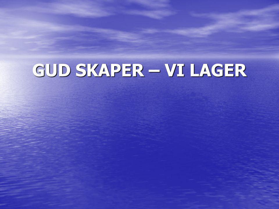 GUD SKAPER – VI LAGER