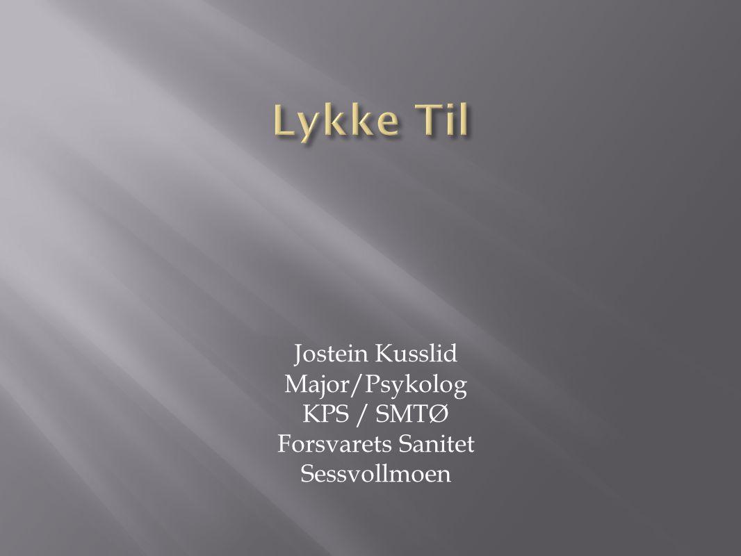 Lykke Til Jostein Kusslid Major/Psykolog KPS / SMTØ Forsvarets Sanitet Sessvollmoen