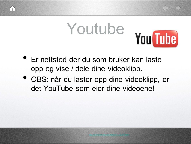 Youtube Er nettsted der du som bruker kan laste opp og vise / dele dine videoklipp.