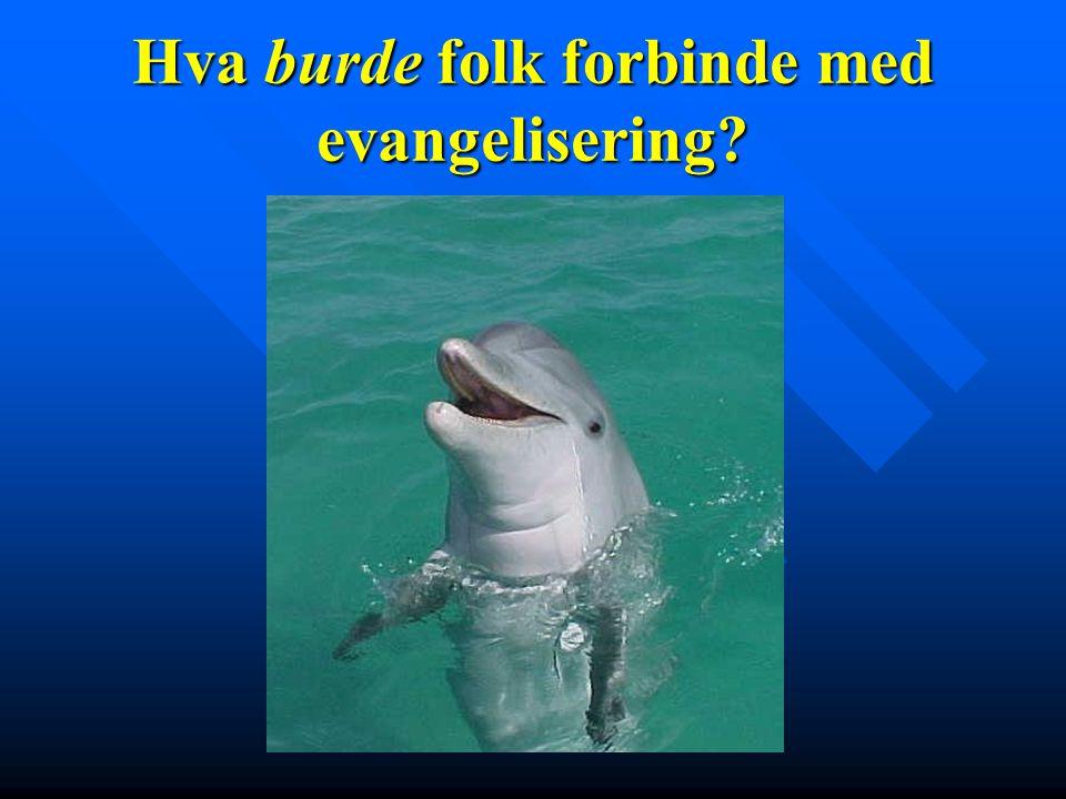Hva burde folk forbinde med evangelisering