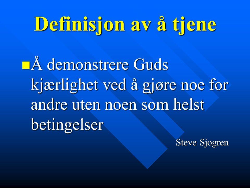 Definisjon av å tjene Å demonstrere Guds kjærlighet ved å gjøre noe for andre uten noen som helst betingelser.