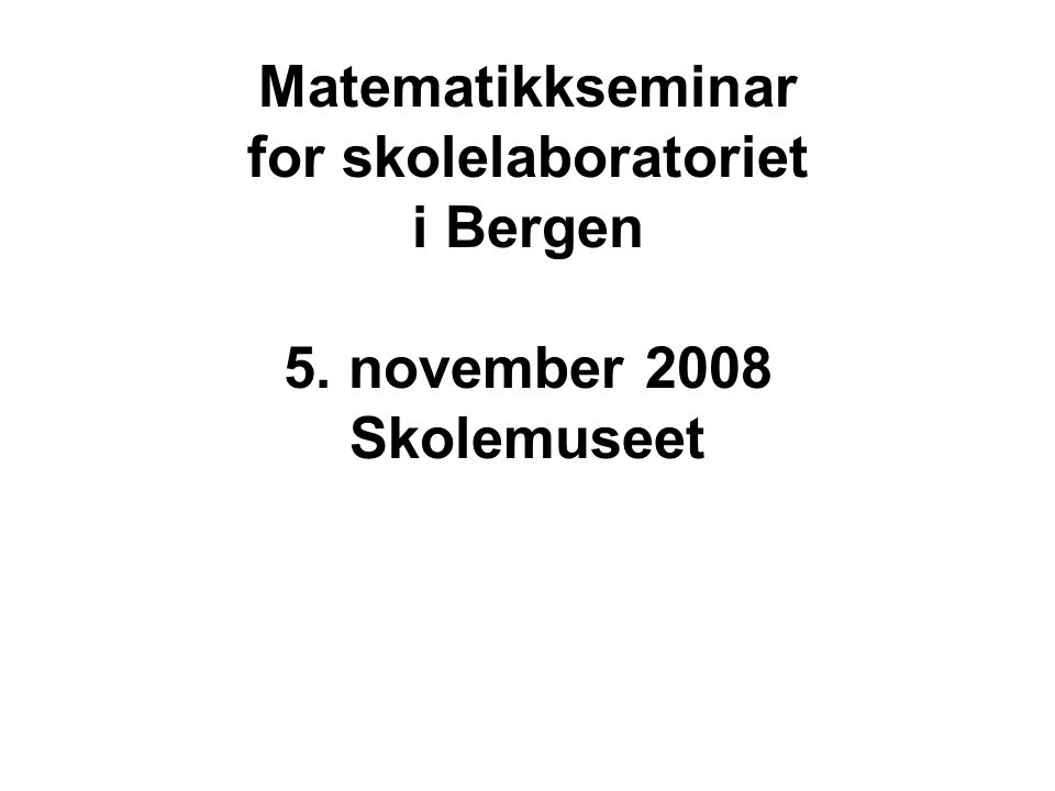 Matematikkseminar for skolelaboratoriet i Bergen 5