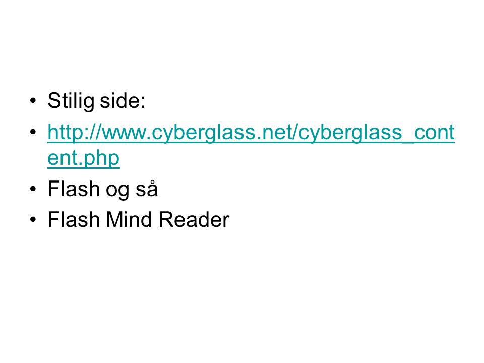 Stilig side: http://www.cyberglass.net/cyberglass_content.php Flash og så Flash Mind Reader