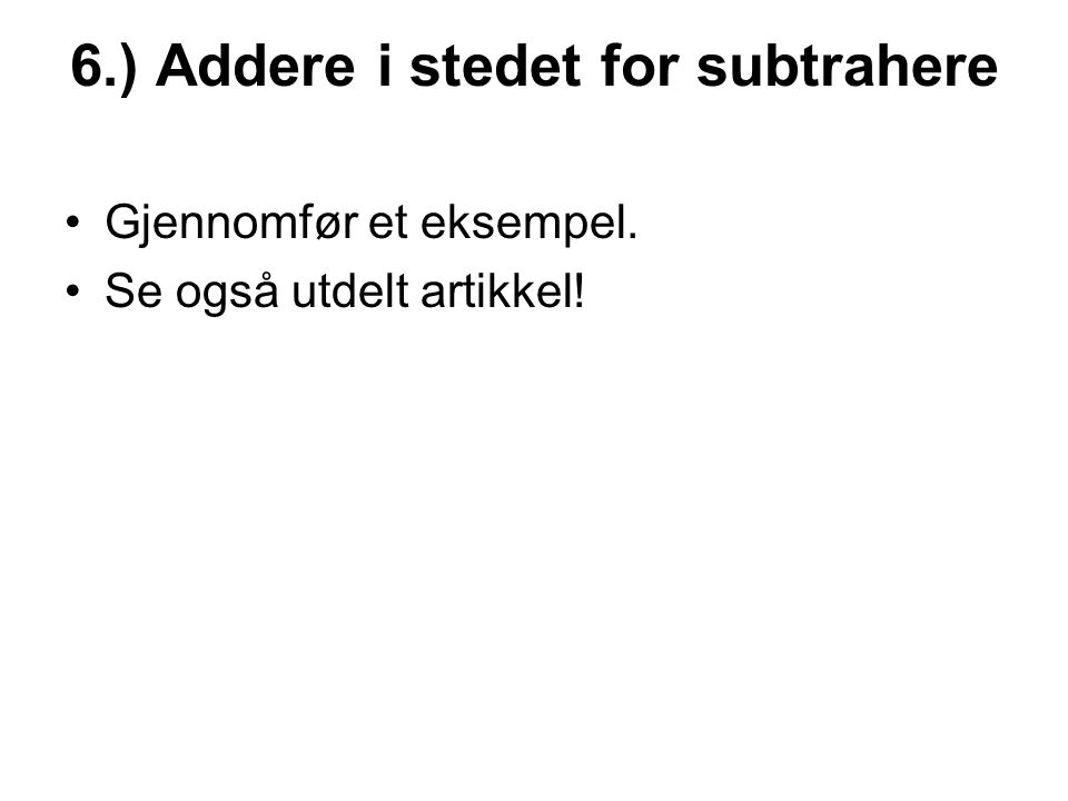 6.) Addere i stedet for subtrahere
