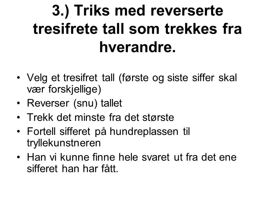 3.) Triks med reverserte tresifrete tall som trekkes fra hverandre.