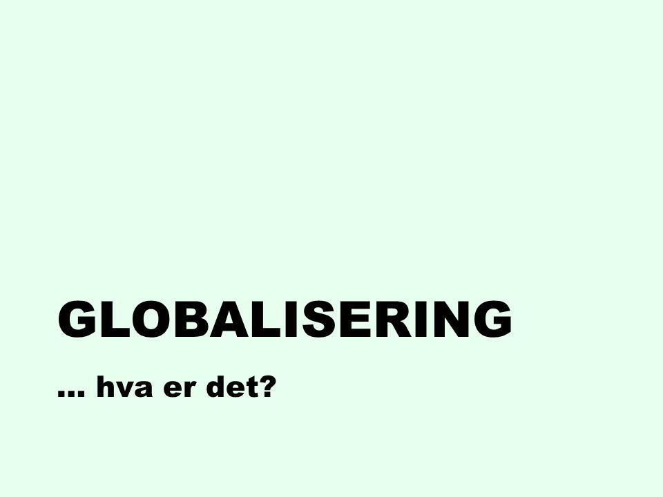 GLOBALISERING … hva er det