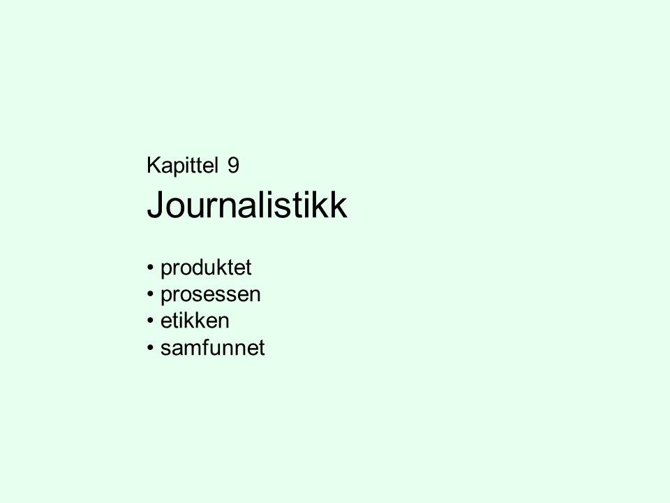 Kapittel 9 Journalistikk produktet prosessen etikken samfunnet