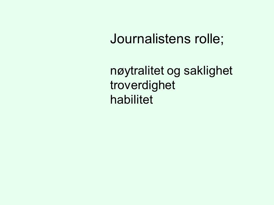 Journalistens rolle; nøytralitet og saklighet troverdighet habilitet