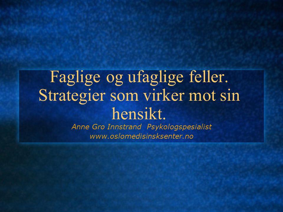 Faglige og ufaglige feller. Strategier som virker mot sin hensikt.