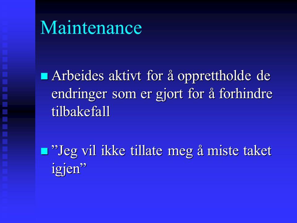 Maintenance Arbeides aktivt for å opprettholde de endringer som er gjort for å forhindre tilbakefall.