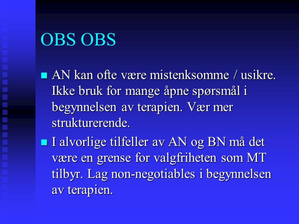 OBS OBS AN kan ofte være mistenksomme / usikre. Ikke bruk for mange åpne spørsmål i begynnelsen av terapien. Vær mer strukturerende.