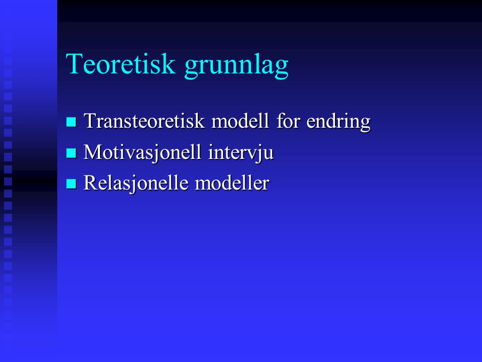 Teoretisk grunnlag Transteoretisk modell for endring
