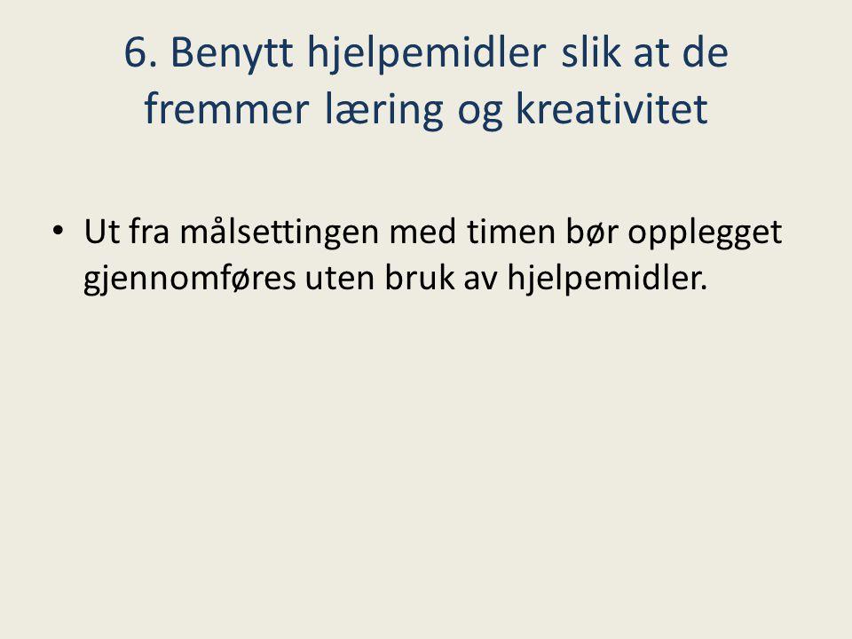 6. Benytt hjelpemidler slik at de fremmer læring og kreativitet