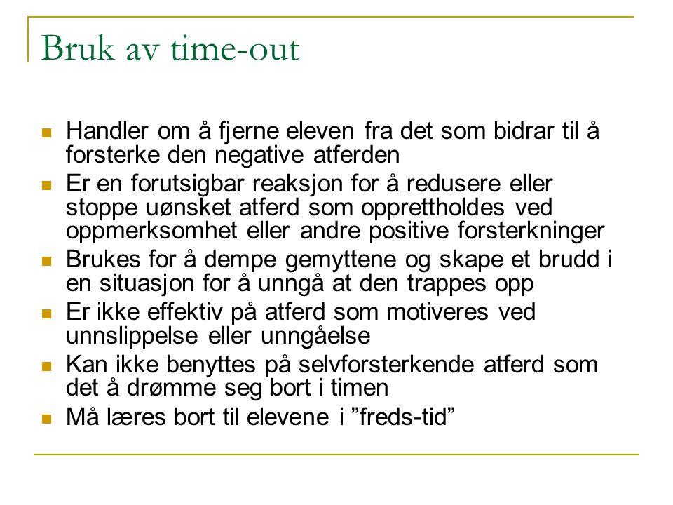 Bruk av time-out Handler om å fjerne eleven fra det som bidrar til å forsterke den negative atferden.