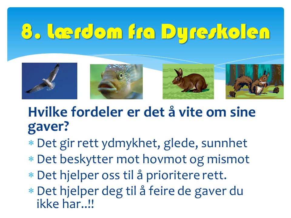 8. Lærdom fra Dyreskolen Hvilke fordeler er det å vite om sine gaver