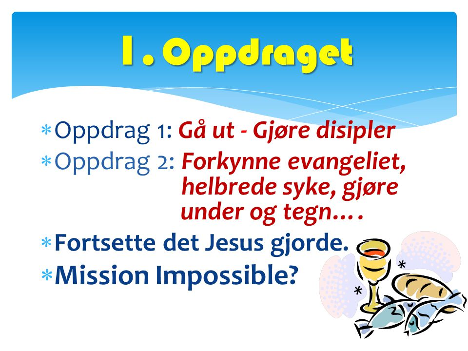1. Oppdraget Mission Impossible Oppdrag 1: Gå ut - Gjøre disipler