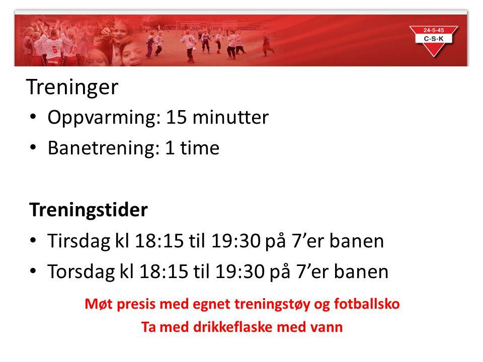 Treninger Oppvarming: 15 minutter Banetrening: 1 time Treningstider