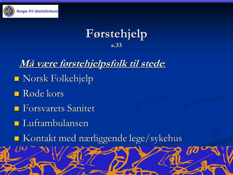 Førstehjelp s.33 Må være førstehjelpsfolk til stede: Norsk Folkehjelp