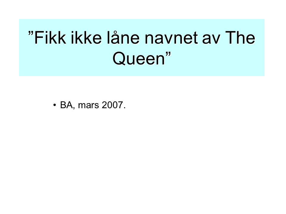 Fikk ikke låne navnet av The Queen