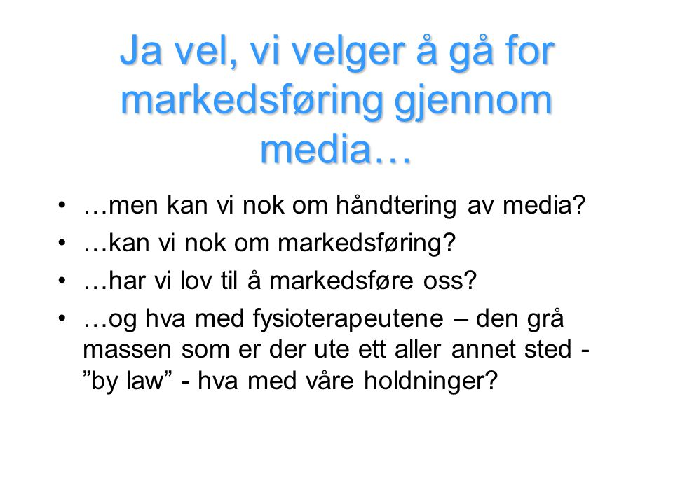 Ja vel, vi velger å gå for markedsføring gjennom media…