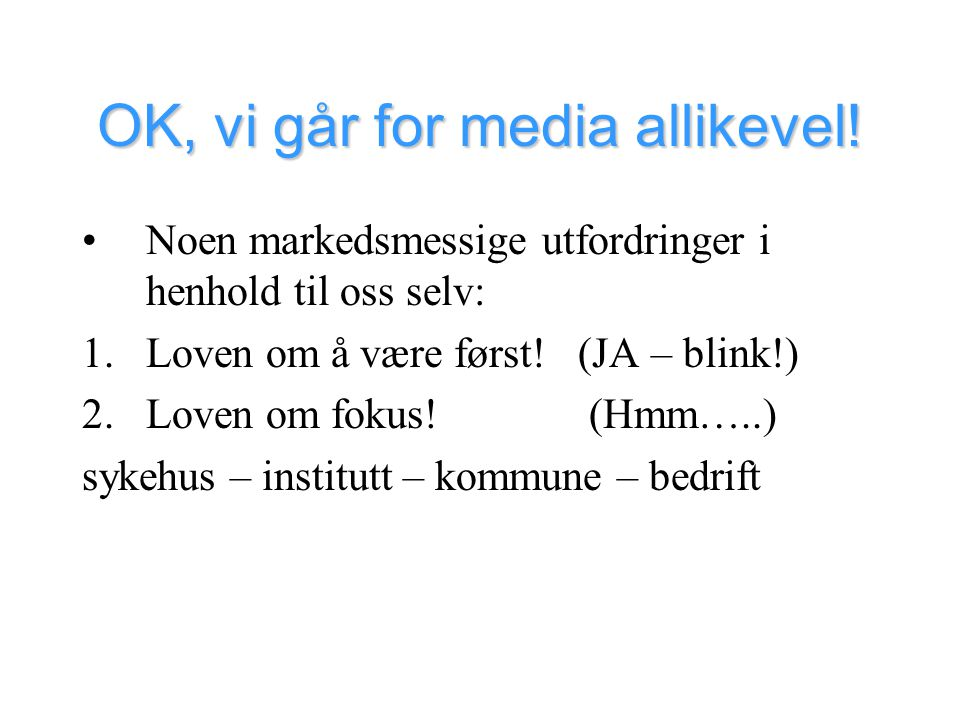 OK, vi går for media allikevel!