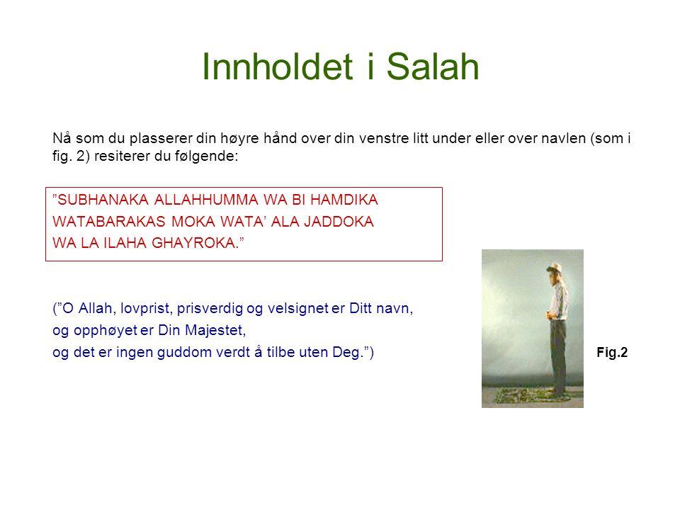 Innholdet i Salah Nå som du plasserer din høyre hånd over din venstre litt under eller over navlen (som i fig. 2) resiterer du følgende: