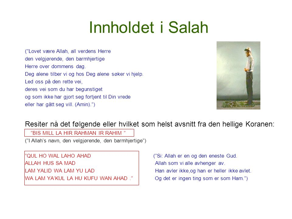 Innholdet i Salah ( Lovet være Allah, all verdens Herre. den velgjørende, den barmhjertige. Herre over dommens dag.