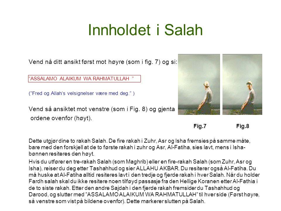 Innholdet i Salah Vend nå ditt ansikt først mot høyre (som i fig. 7) og si: ASSALAMO ALAIKUM WA RAHMATULLAH