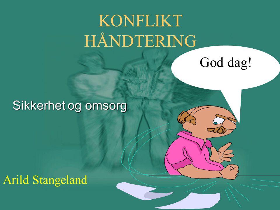 KONFLIKT HÅNDTERING God dag! Sikkerhet og omsorg Arild Stangeland