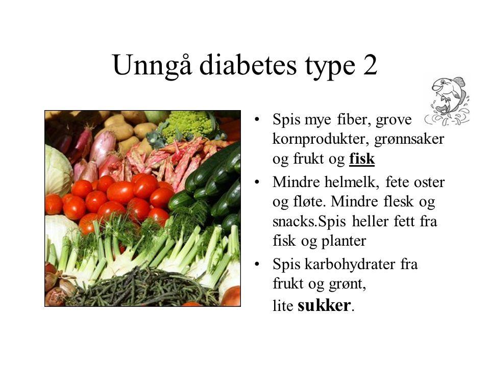 Unngå diabetes type 2 Spis mye fiber, grove kornprodukter, grønnsaker og frukt og fisk.