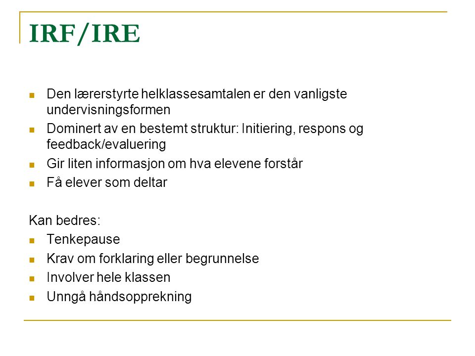 IRF/IRE Den lærerstyrte helklassesamtalen er den vanligste undervisningsformen.