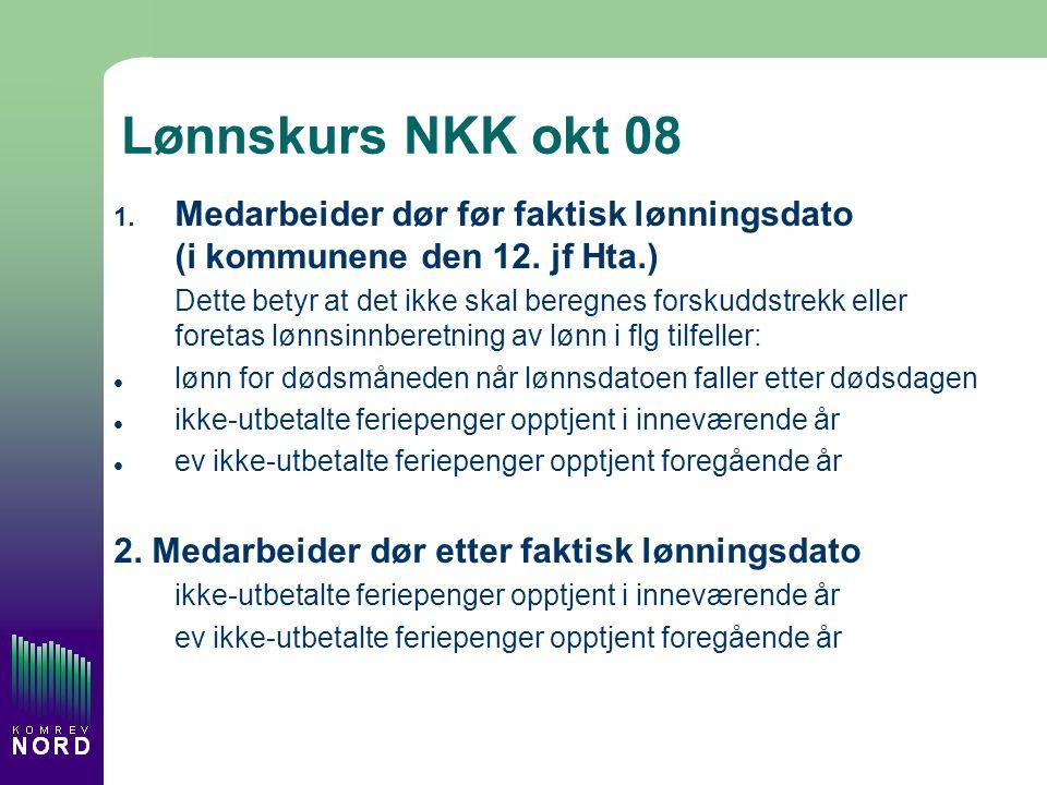 Lønnskurs NKK okt 08 Medarbeider dør før faktisk lønningsdato (i kommunene den 12. jf Hta.)