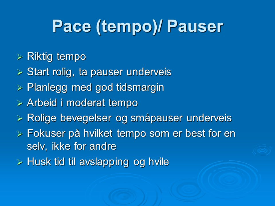 Pace (tempo)/ Pauser Riktig tempo Start rolig, ta pauser underveis