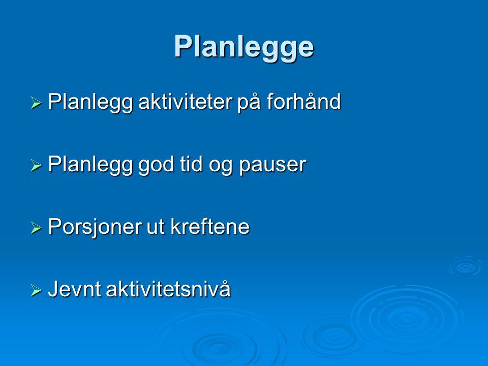 Planlegge Planlegg aktiviteter på forhånd Planlegg god tid og pauser