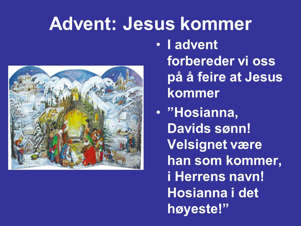 Advent: Jesus kommer I advent forbereder vi oss på å feire at Jesus kommer.