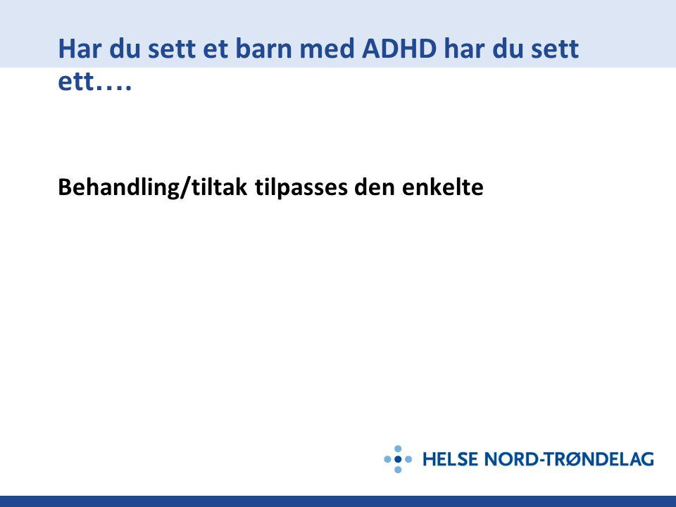 Har du sett et barn med ADHD har du sett ett….