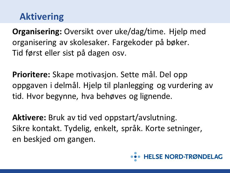 Aktivering Organisering: Oversikt over uke/dag/time. Hjelp med