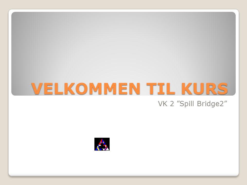 VELKOMMEN TIL KURS VK 2 Spill Bridge2
