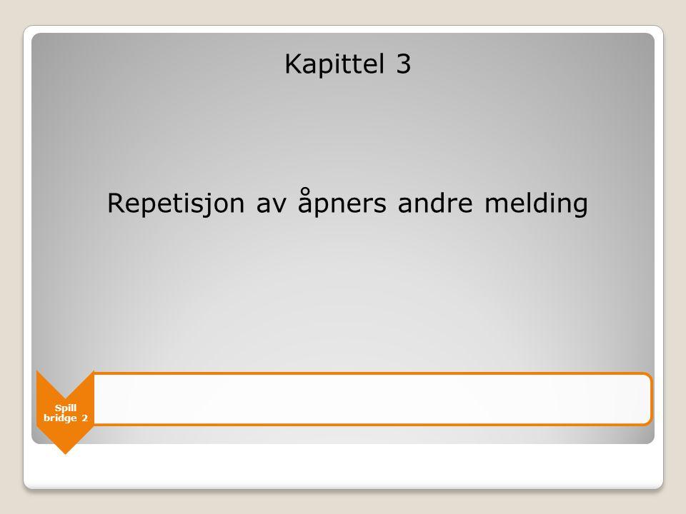 Kapittel 3 Repetisjon av åpners andre melding