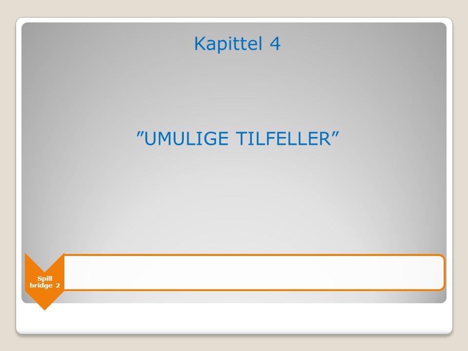 Kapittel 4 UMULIGE TILFELLER