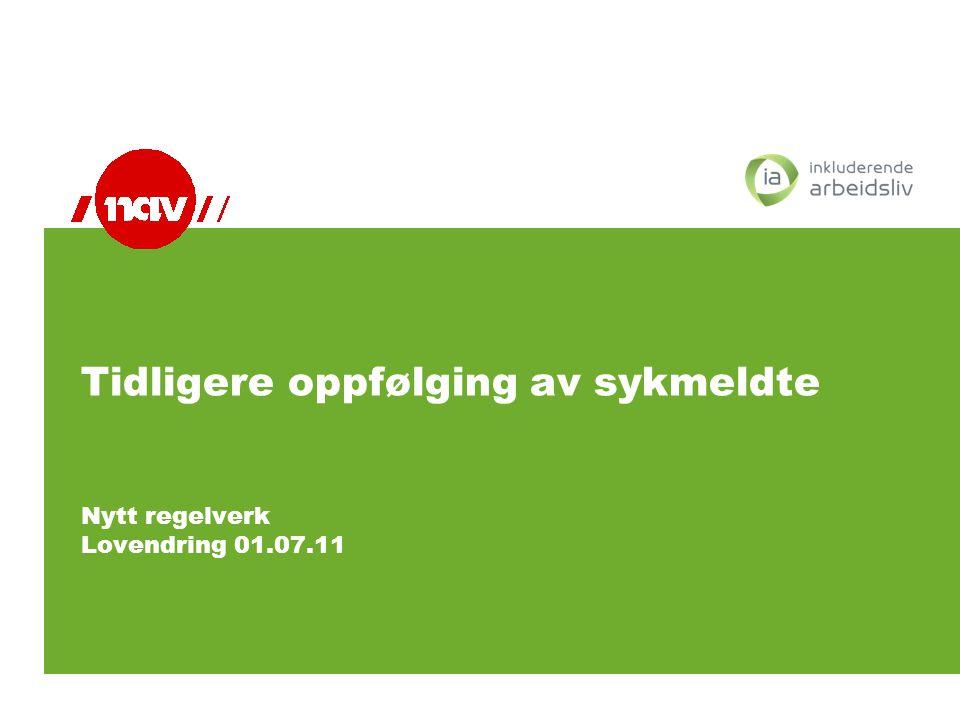 Tidligere oppfølging av sykmeldte Nytt regelverk Lovendring 01. 07