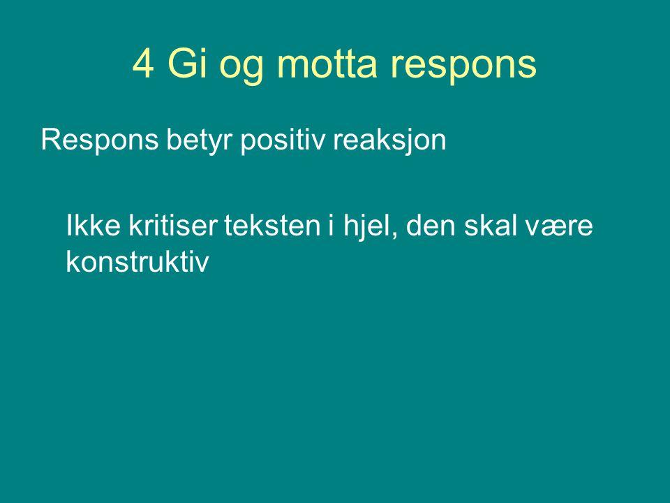 4 Gi og motta respons Respons betyr positiv reaksjon