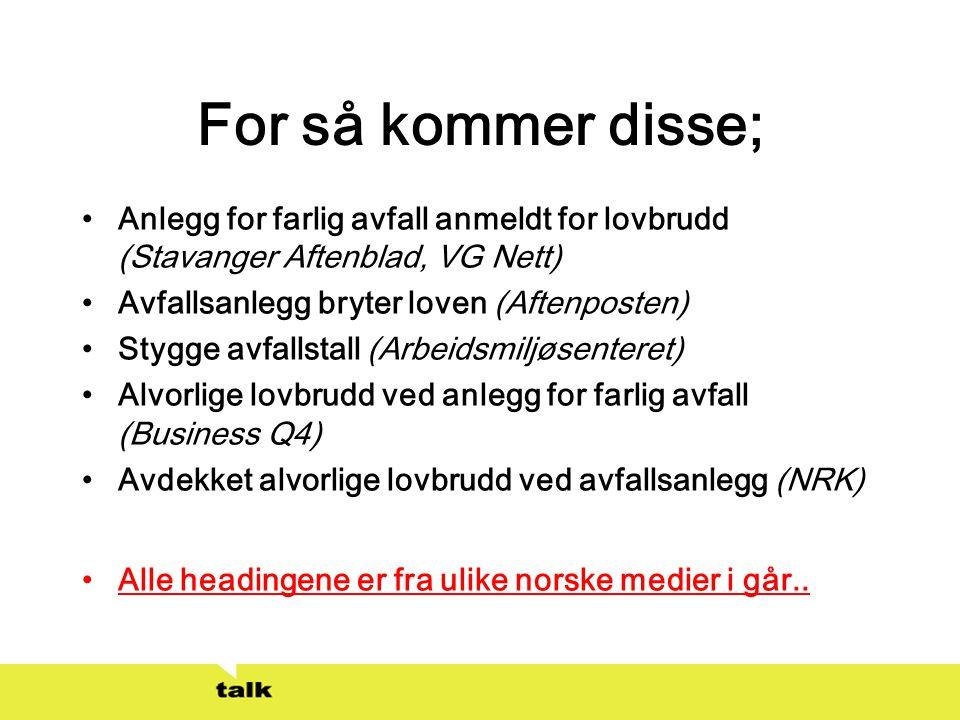 For så kommer disse; Anlegg for farlig avfall anmeldt for lovbrudd (Stavanger Aftenblad, VG Nett) Avfallsanlegg bryter loven (Aftenposten)