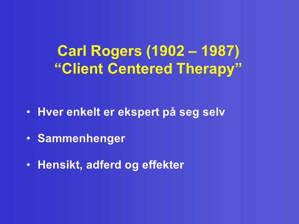 Carl Rogers (1902 – 1987) Client Centered Therapy