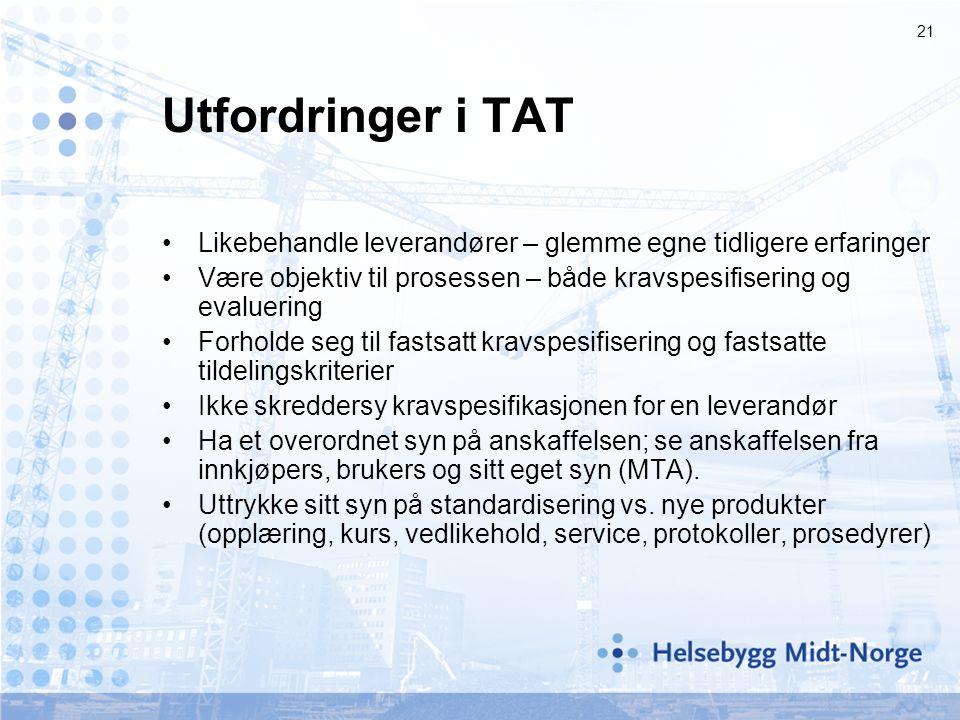 Utfordringer i TAT Likebehandle leverandører – glemme egne tidligere erfaringer. Være objektiv til prosessen – både kravspesifisering og evaluering.